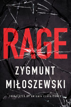 Front cover of the crime novel Rage by Zygmunt Miloszewski