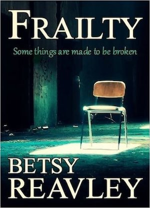 Frailty, Betsy Reavley